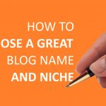 HOW TO CHOOSE A GREAT BLOG NAME AND NICHE