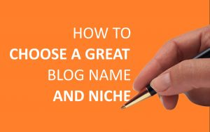 CHOOSE A GREAT BLOG NAME AND NICHE