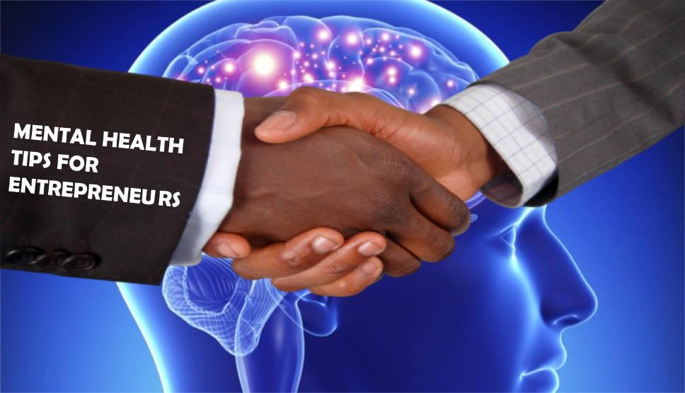 MENTAL HEALTH TIPS FOR ENTREPRENEURS