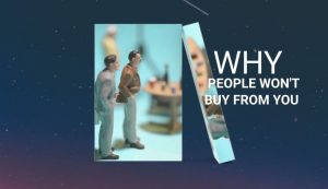 WHY PEOPLE WON'T BUY FROM YOU