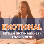 BENEFITS OF EMOTIONAL INTELLIGENCE IN BUSINESS ENVIRONMENT