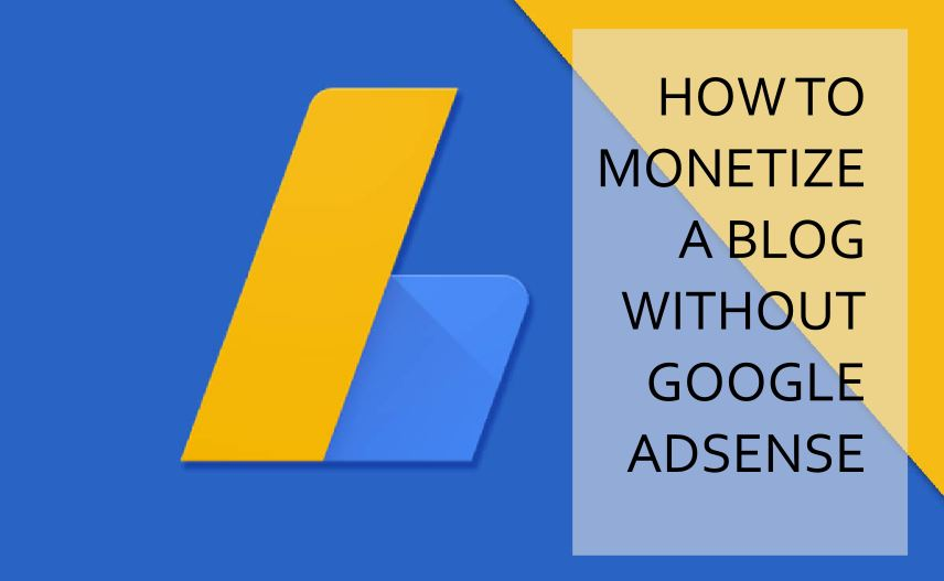 HOW TO MONETIZE A BLOG WITHOUT ADSENSE