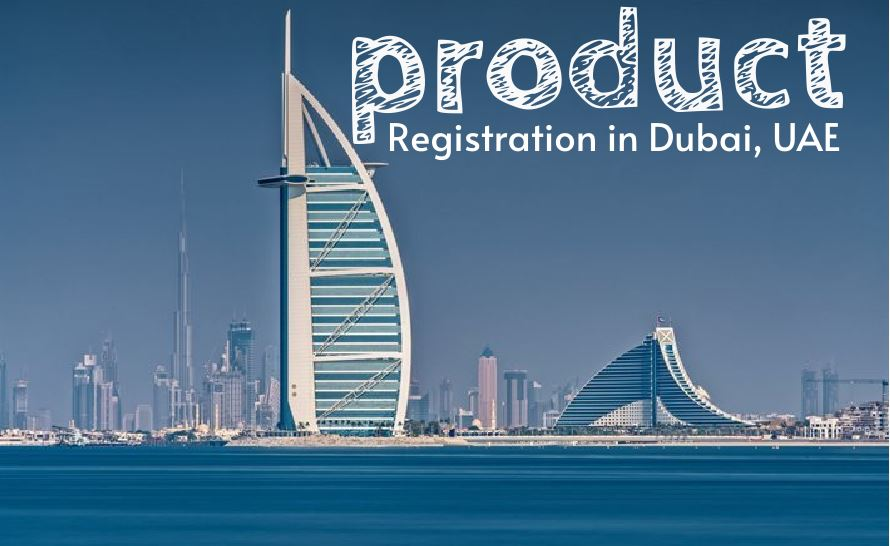 Detailed Guide on Product Registration in Dubai, UAE