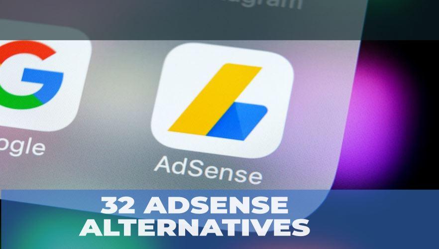 32 ALTERNATIVES TO GOOGLE ADSENSE FOR MONETIZING BLOGS