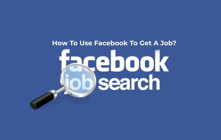 HOW TO USE FACEBOOK TO GET A JOB