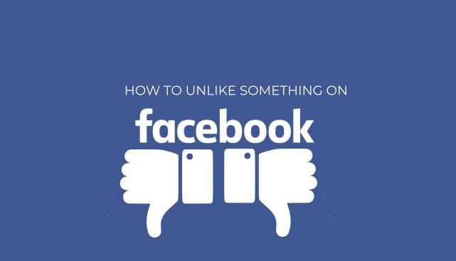 HOW TO UNLIKE SOMETHING ON FACEBOOK .